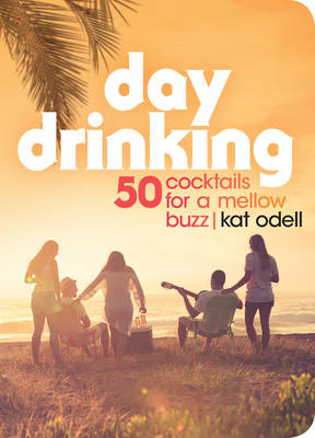 Day Drinking 50 Cocktails For A Mellow Buzz