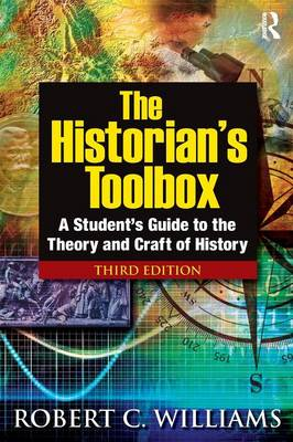 The Historians Toolbox: A Students Guide to the Theory and Craft of History