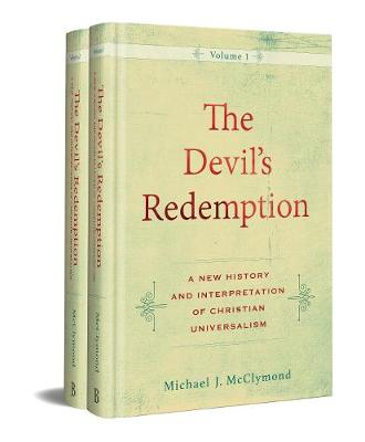 The Devils Redemption: A New History and Interpretation of Christian Universalism