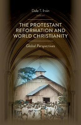 Protestant Reformation and World Christianity: Global Perspectives