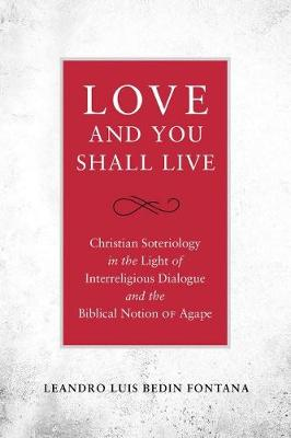 Love and You Shall Live: Christian Soteriology in the Light of Interreligious Dialogue and the Biblical Notion of Agape
