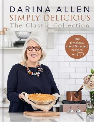 Simply Delicious The Classic Collection 100 Timeless Tried Tested Recipes