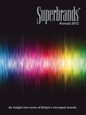 Superbrands Annual: An Insight into Some of Britains Strongest Brands: 2012