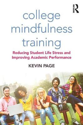 College Mindfulness Training: Reducing Student Life Stress and Improving Academic Performance