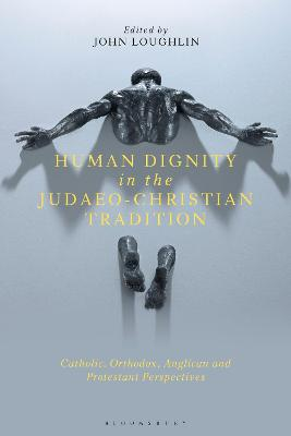 Human Dignity in the Judaeo-Christian Tradition: Catholic, Orthodox, Anglican and Protestant Perspectives