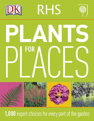 Rhs Plants For Places 1 000 Expert Choices For Every Part Of The Garden