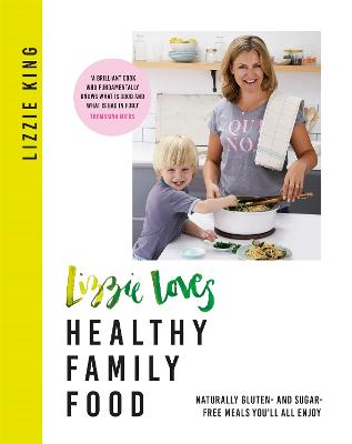 Lizzie Loves Healthy Family Food Naturally Gluten And Sugar Free Meals Youll All Enjoy