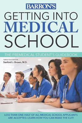 Getting into Medical School: The Premedical Students Guidebook