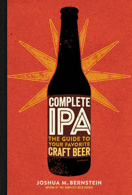 Complete Ipa The Guide To Your Favorite Craft Beer