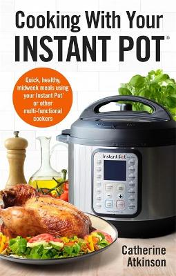 Cooking With Your Instant Pot Quick Healthy Midweek Meals Using Your Instant Pot Or Other Multi Functional Cookers