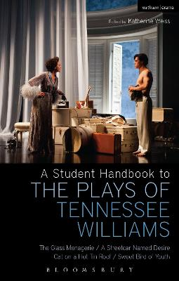A Student Handbook to the Plays of Tennessee Williams: The Glass Menagerie; A Streetcar Named Desire; Cat on a Hot Tin Roof; Sweet Bird of Youth