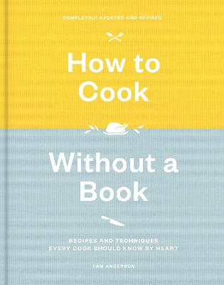 How To Cook Without A Book Recipes And Techniques Every Cook Should Know By Heart