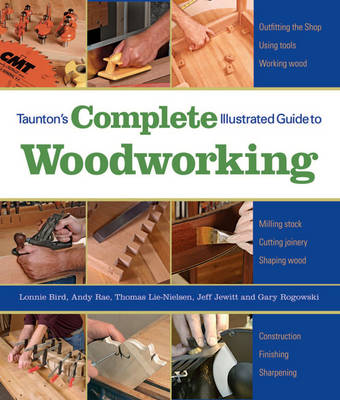 Tauntons Complete Illustrated Guide To Woodworking Finishing Sharpening Using Woodworking Tools