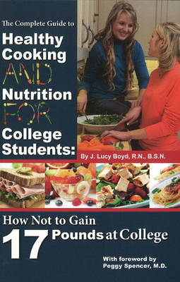 Complete Guide to Healthy Cooking & Nutrition for College Students: How Not to Gain 17 Pounds at College