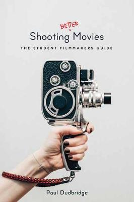 Shooting Better Movies: The Student Filmmakers Guide