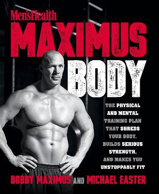 Mens Health Maximus Body: The Physical and Mental Training Plan That Shreds Your Body, Builds Serious Strength, and Makes You Unstoppably Fit
