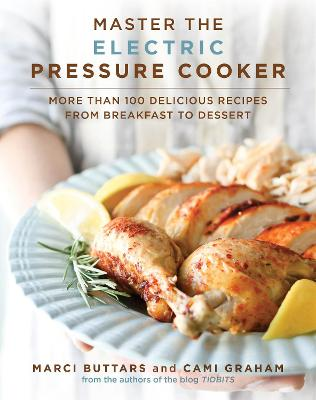 Master The Electric Pressure Cooker More Than 100 Delicious Recipes From Breakfast To Dessert