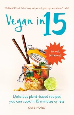 Vegan in 15: Delicious Plant-Based Recipes You Can Cook in 15 Minutes or Less