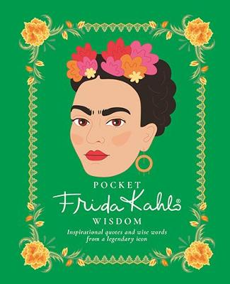 Pocket Frida Kahlo Wisdom Inspirational Quotes And Wise Words From A Legendary Icon