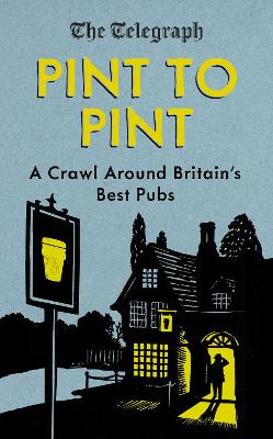 Pint to Pint: A Crawl Around Britains Best Pubs