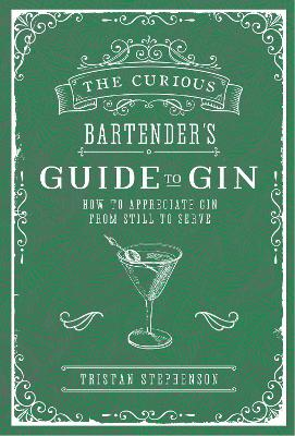 The Curious Bartenders Guide To Gin How To Appreciate Gin From Still To Serve