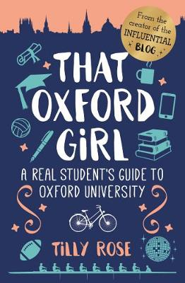That Oxford Girl: A Real Students Guide to Oxford University