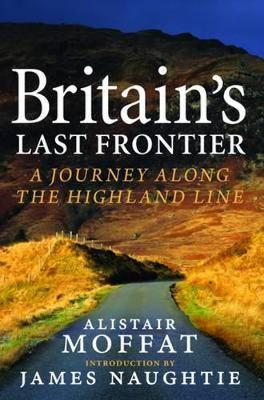 Britains Last Frontier: A Journey Along the Highland Line