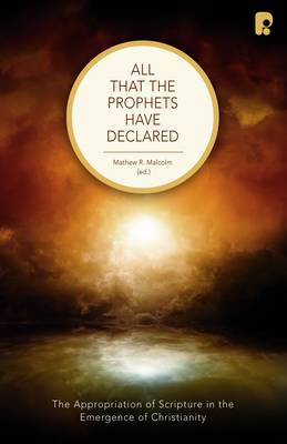 All that the Prophets Have Declared: The Appropriation of Scripture in the Emergence of Christianity