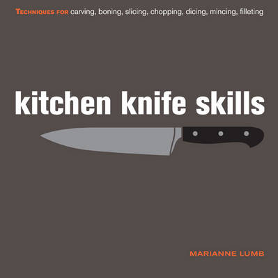 Kitchen Knife Skills Techniques For Carving Boning Slicing Chopping Dicing Mincing Filleting