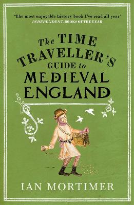 The Time Travellers Guide To Medieval England A Handbook For Visitors To The Fourteenth Century