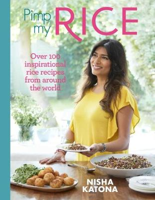 Pimp My Rice Over 100 Inspirational Rice Recipes From Around The World