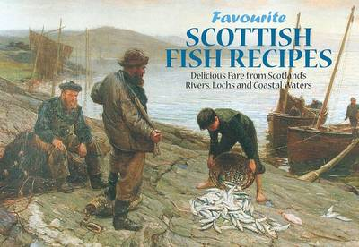 Scottish Fish Recipes Delicious Fare From Scotlands Rivers Lochs And Coastal Waters