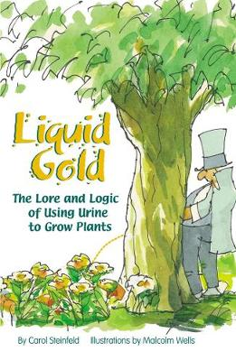 Liquid Gold The Lore And Logic Of Using Urine To Grow Plants