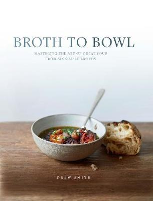 Broth To Bowl Mastering The Art Of Great Soup From Six Simple Broths
