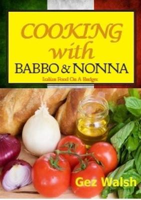 Cooking with Babbo and Nonna: Italian (and Other) Family Food on a Budget