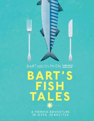 Barts Fish Tales A Fishing Adventure In Over 100 Recipes
