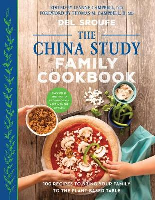 The China Study Family Cookbook 100 Recipes To Bring Your Family To The Plant Based Table