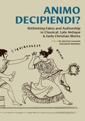 Animo Decipiendi?: Rethinking fakes and authorship in Classical, Late Antique, & Early Christian Works