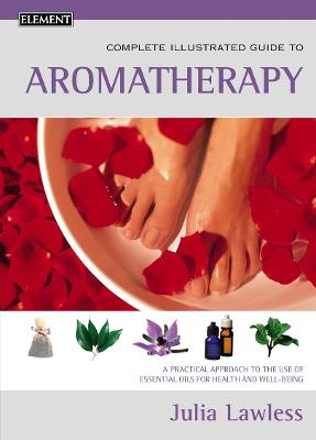 Aromatherapy: A practical approach to the use of essential oils for health and well-being (Complete Illustrated Guide)