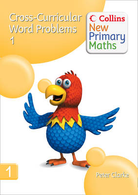 Collins New Primary Maths: Devolping Children's Problem-Solving Skills in the Daily Maths Lesson: Cross-Curricular Word Problems 1