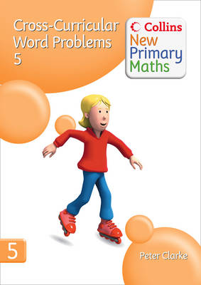 Collins New Primary Maths: Devolping Children's Problem-Solving Skills in the Daily Maths Lesson: Cross-Curricular Word Problems 5