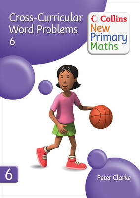 Collins New Primary Maths: Developing Children's Problem-Solving Skills in the Daily Maths Lesson: Cross-Curricular Word Problems 6