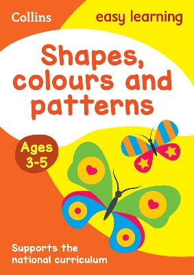 Shapes, Colours and Patterns Ages 3-5: Reception Maths Home Learning and School Resources from the Publisher of Revision Practice Guides, Workbooks, and Activities. (Collins Easy Learning Preschool)