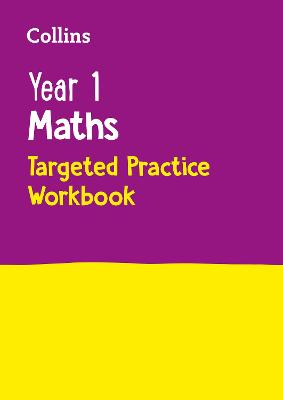 Year 1 Maths Targeted Practice Workbook: KS1 Home Learning and School Resources from the Publisher of Revision Practice Guides, Workbooks, and Activities. (Collins KS1 Practice)