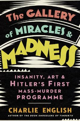The Gallery of Miracles and Madness: Insanity and Survival During Hitler's War on Art