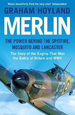 Merlin: The Power Behind the Spitfire, Mosquito and Lancaster: The Story of the Engine That Won the Battle of Britain and WWII