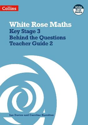 White Rose Maths - Key Stage 3 Maths Behind the Questions Teacher Guide 2