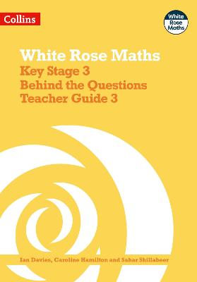 White Rose Maths - Key Stage 3 Maths Behind the Questions Teacher Guide 3