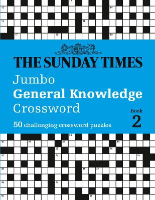 The Sunday Times Jumbo General Knowledge Crossword Book 2: 50 general knowledge crosswords