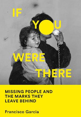 If You Were There: Missing People and the Marks They Leave Behind
